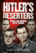 Hitler's Deserters: When Law Merged with Terror by Lars G. Petersson