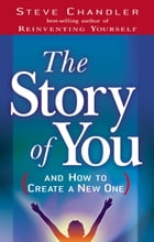 The Story of You (And How to Create a New One) by Steve Chandler