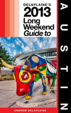 Delaplaine's 2013 Long Weekend Guide to Austin by Andrew Delaplaine