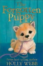 The Forgotten Puppy by Holly Webb