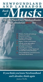 Newfoundland and Labrador Book of Musts: The 101 Places Every NLer MUST See: The 101 Places Every NLer MUST See by John MacIntyre