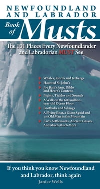 Newfoundland and Labrador Book of Musts: The 101 Places Every NLer MUST See: The 101 Places Every…