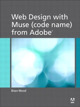 Book Web Design with Muse (code name) from Adobe by Brian Wood