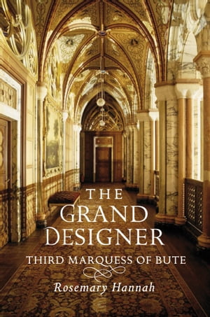 The Grand Designer Third Marquess of Bute
