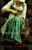 Accidents of Providence: A Novel by Stacia M. Brown