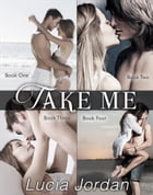 Take Me - Complete Series by Lucia Jordan