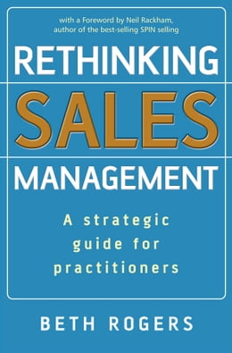 Book Rethinking Sales Management: A Strategic Guide for Practitioners by Beth Rogers