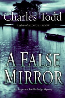 Book A False Mirror: An Inspector Ian Rutledge Mystery by Charles Todd