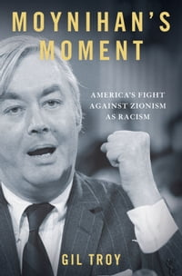 Moynihan's Moment:America's Fight Against Zionism as Racism: America's Fight Against Zionism as…
