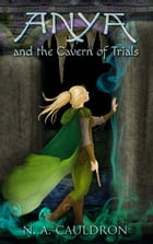 Anya and the Cavern of Trials by N. A. Cauldron