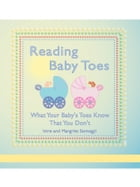 READING BABY TOES: What Your Baby's Toes Know That You Don't by Imre Somogyi
