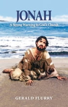 Jonah: A Strong Warning to God's Church by Gerald Flurry