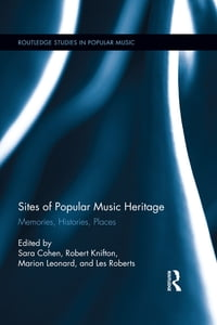 Sites of Popular Music Heritage: Memories, Histories, Places