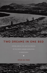 Two Dreams in One Bed: Empire, Social Life, and the Origins of the North Korean Revolution in…