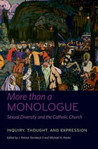 More than a Monologue: Sexual Diversity and the Catholic Church: Inquiry, Thought, and Expression