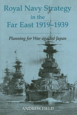 Book Royal Navy Strategy in the Far East 1919-1939 by Field, Andrew