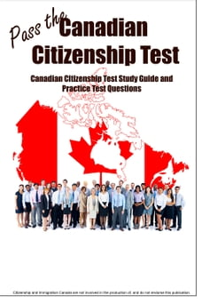 Pass the Canadian Citizenship Test! Complete Canadian Citizenship test study guide and practice…
