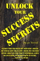 Unlock Your Success Secrets by Lee Werrell