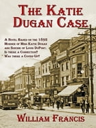 The Katie Dugan Case by William Francis