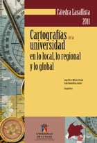 Cátedra Lasallista 2011: Cartografías de la universidad en lo local lo regional y lo global by Fabio Orlando Neira