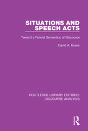 Situations and Speech Acts Toward a Formal Semantics of Discourse
