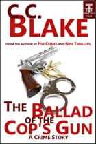 The Ballad of the Cop's Gun: A Crime Story by C. C. Blake