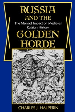 Book Russia and the Golden Horde: The Mongol Impact on Medieval Russian History by Charles Halperin
