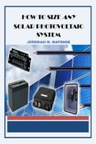 How To Size ANY Solar Photovoltaic System by Jeremiah Maponde