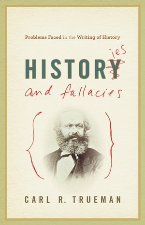 Histories and Fallacies: Problems Faced in the Writing of History: Problems Faced in the Writing of History