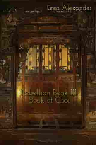 Rebellion Book III: Book of Choi by Grea Alexander