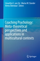Coaching Psychology: Meta-theoretical perspectives and applications in multicultural contexts by Llewellyn E. van Zyl
