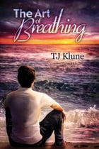 The Art of Breathing by TJ Klune