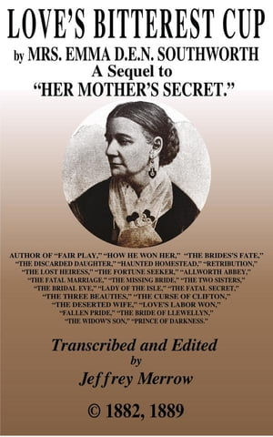 """Love's Bitterest Cup: A Sequel to """"Her Mother's Secret"""" by Emma Dorothy Eliza Nevitte Southworth"""