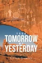 Your Tomorrow My Yesterday by Steven Dickson