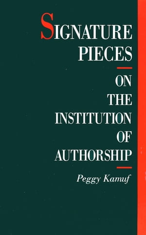 Signature Pieces: On the Institution of Authorship