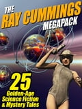 The Ray Cummings MEGAPACK ®: 25 Golden Age Science Fiction and Mystery Tales ea3e7f71-3cde-45fa-a588-de6b77f68c54