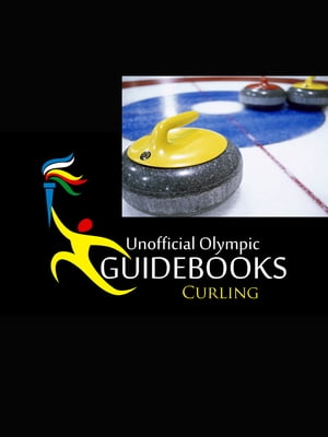 Unofficial Olympic Guidebook - Curling