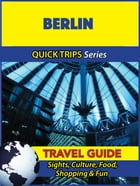 Berlin Travel Guide (Quick Trips Series): Sights, Culture, Food, Shopping & Fun by Denise Khan
