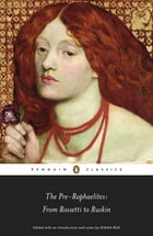 The Pre-Raphaelites: From Rossetti to Ruskin: From Rossetti to Ruskin