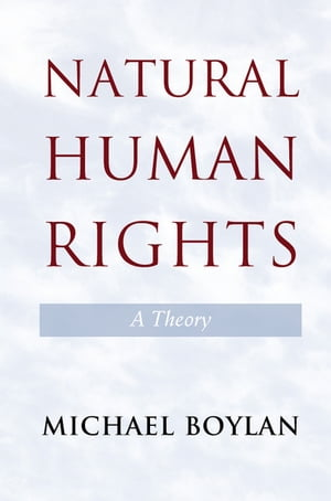 Natural Human Rights A Theory