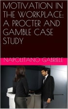 MOTIVATION IN THE WORKPLACE: A PROCTER AND GAMBLE CASE STUDY by Gabriele Napolitano