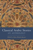 Classical Arabic Stories: An Anthology by Salma Khadra Jayyusi