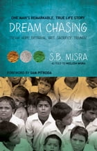 Dream Chasing: Dream, Hope, Betrayal, Grit, Sacrifice, Triumph by S.B. Misra