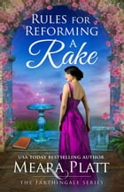 Rules for Reforming a Rake: The Farthingale Series, #3 by Meara Platt