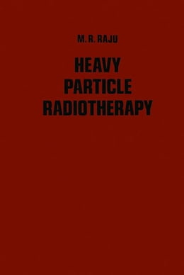 Book Heavy Particle Radiotherapy by Raju, M