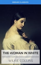 The Woman in White (Dream Classics) by Wilkie Collins