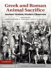 Greek and Roman Animal Sacrifice: Ancient Victims, Modern Observers
