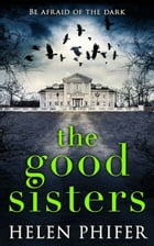 The Good Sisters: The perfect scary read to curl up with this winter by Helen Phifer