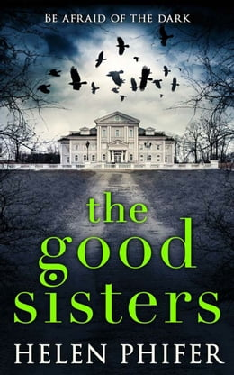 Book The Good Sisters: The perfect scary read to curl up with this winter by Helen Phifer