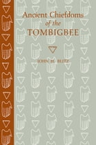 Ancient Chiefdoms of the Tombigbee by John H. Blitz
